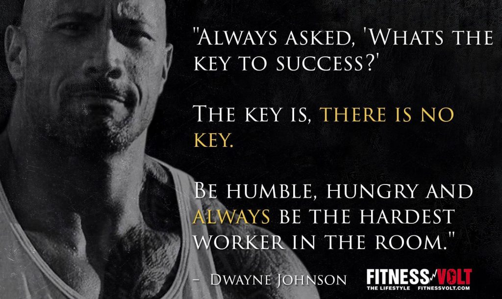"""I'm always asked """"What's the secret to success?"""". The secret is, there is no secret. Be humble, hungry and the hardest worker in the room."""