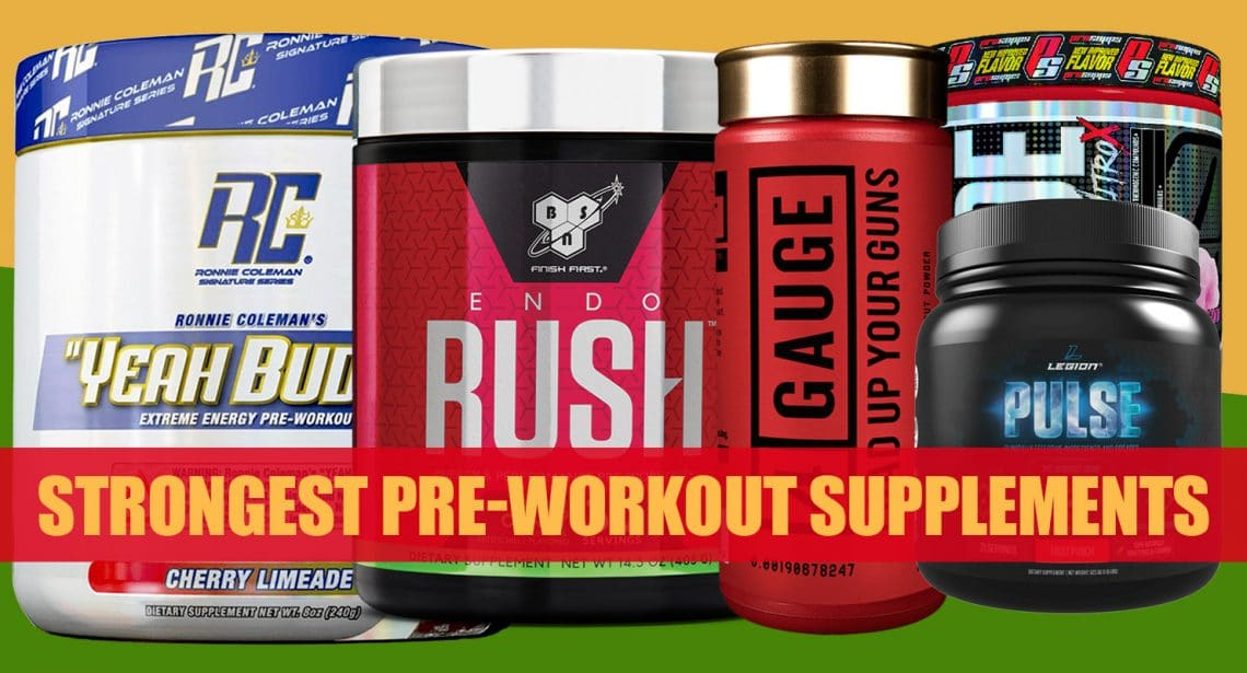 9 Strongest Pre-Workout Supplements