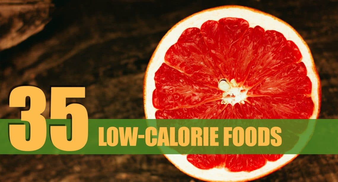 35 Low-Calorie Nutritious Foods You Should Be Eating